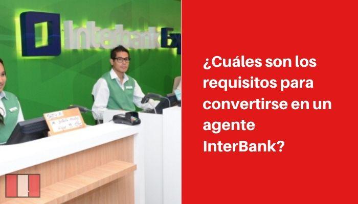 requisitos para convertirse en agente de InterBank